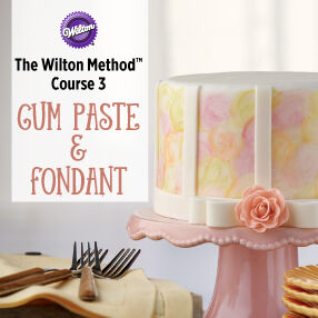 THE WILTON METHOD | COURSE 3 FONDANT AND GUM PASTE
